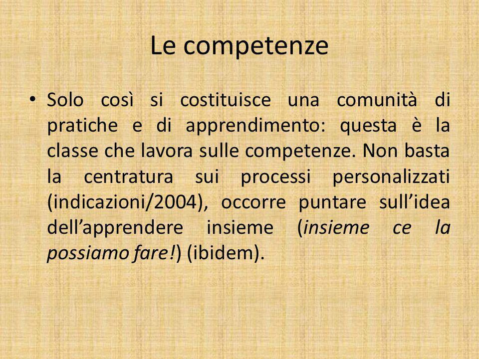 Le competenze Solo così si costituisce una comunità di pratiche e di apprendimento: questa è la classe che lavora sulle competenze.