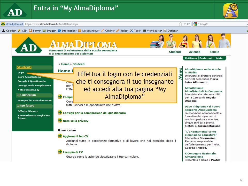 Entra in My AlmaDiploma 12 Effettua il login con le credenziali che ti consegnerà il tuo insegnante ed accedi alla tua pagina My AlmaDiploma