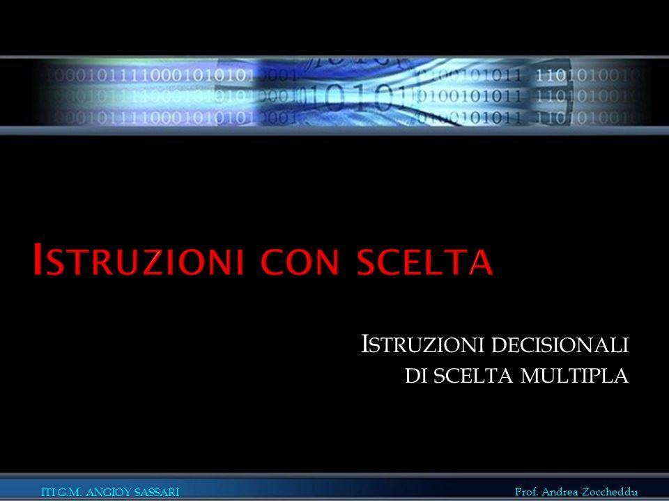 ITI G.M. ANGIOY SASSARI Prof. Andrea Zoccheddu I STRUZIONI DECISIONALI DI SCELTA MULTIPLA