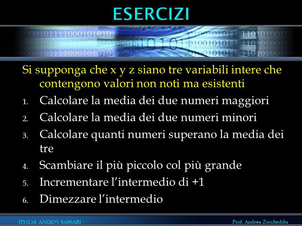 ITI G.M. ANGIOY SASSARI Prof. Andrea Zoccheddu Si supponga che x y z siano tre variabili intere che contengono valori non noti ma esistenti 1. Calcola
