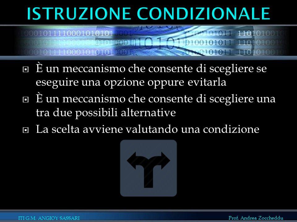 ITI G.M. ANGIOY SASSARI Prof. Andrea Zoccheddu  È un meccanismo che consente di scegliere se eseguire una opzione oppure evitarla  È un meccanismo c