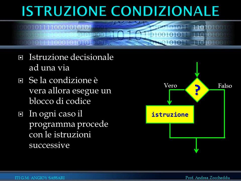 ITI G.M. ANGIOY SASSARI Prof. Andrea Zoccheddu  Istruzione decisionale ad una via  Se la condizione è vera allora esegue un blocco di codice  In og