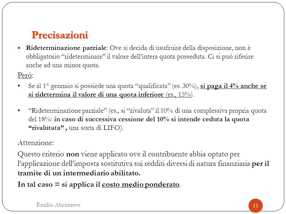 """Precisazioni Rideterminazione parziale: Ove si decida di usufruire della disposizione, non è obbligatorio """"rideterminare"""" il valore dell'intera quota"""