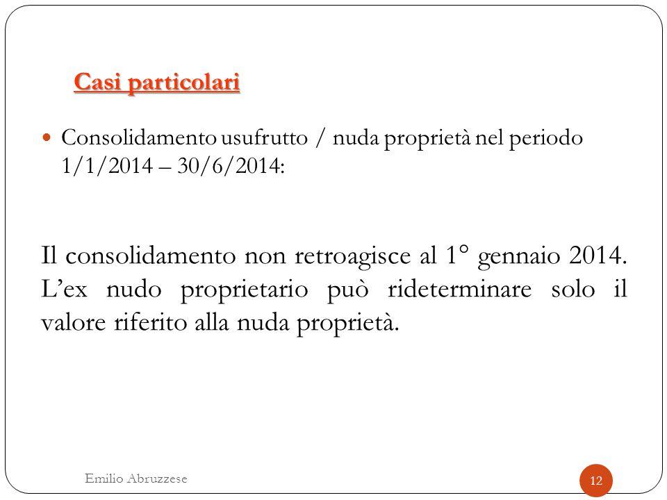 Casi particolari Consolidamento usufrutto / nuda proprietà nel periodo 1/1/2014 – 30/6/2014: Il consolidamento non retroagisce al 1° gennaio 2014. L'e