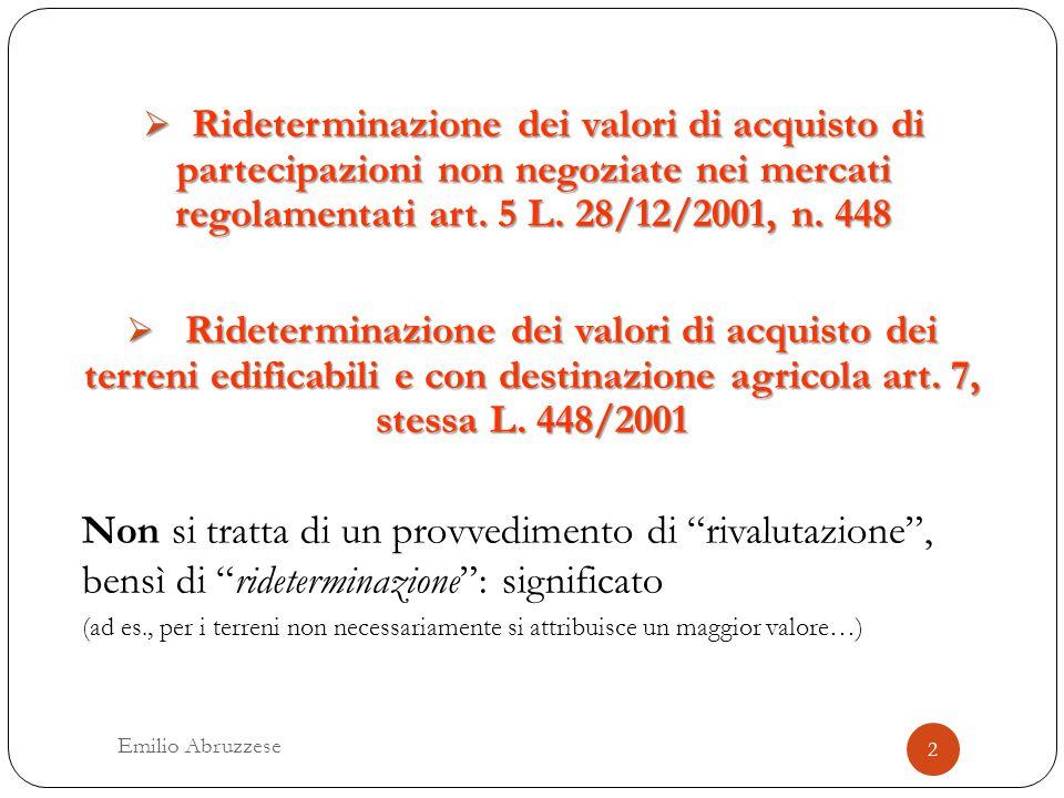  Rideterminazione dei valori di acquisto dei terreni edificabili e con destinazione agricola art. 7, stessa L. 448/2001 Non si tratta di un provvedim
