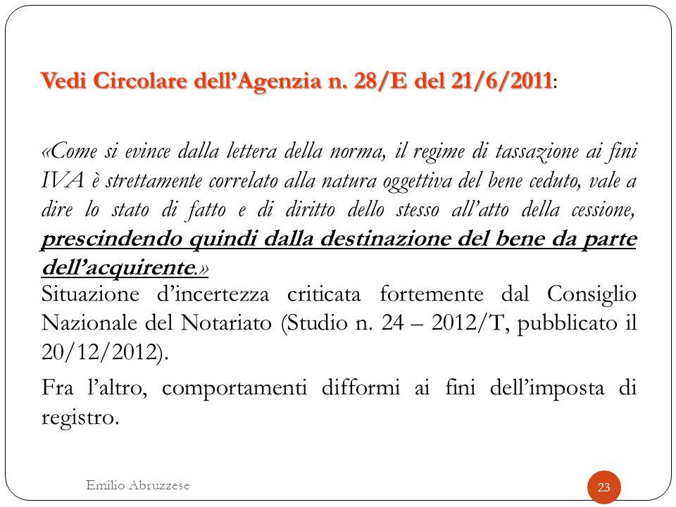 Vedi Circolare dell'Agenzia n. 28/E del 21/6/2011 Vedi Circolare dell'Agenzia n. 28/E del 21/6/2011: «Come si evince dalla lettera della norma, il reg