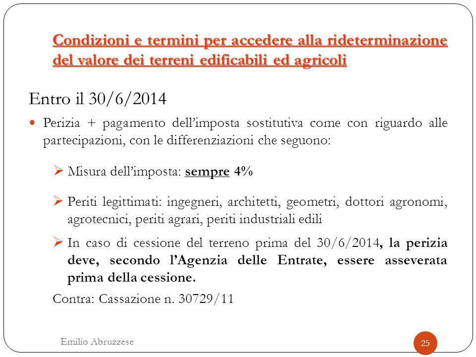 Condizioni e termini per accedere alla rideterminazione del valore dei terreni edificabili ed agricoli Entro il 30/6/2014 Perizia + pagamento dell'imp