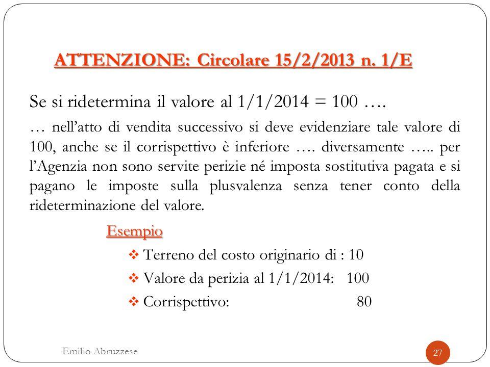 ATTENZIONE: Circolare 15/2/2013 n. 1/E Se si ridetermina il valore al 1/1/2014 = 100 …. … nell'atto di vendita successivo si deve evidenziare tale val