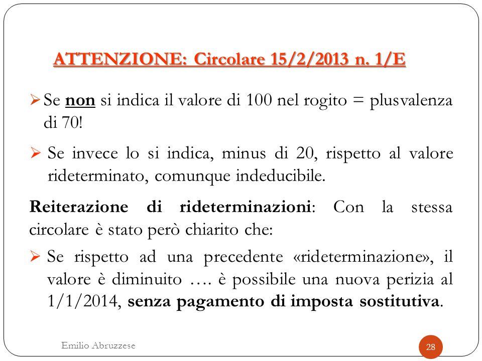 ATTENZIONE: Circolare 15/2/2013 n. 1/E  Se non si indica il valore di 100 nel rogito = plusvalenza di 70! Reiterazione di rideterminazioni: Con la st