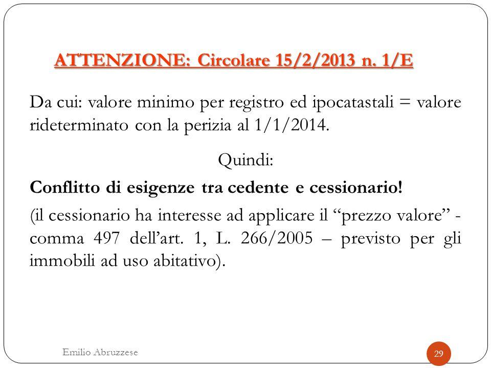 ATTENZIONE: Circolare 15/2/2013 n. 1/E Da cui: valore minimo per registro ed ipocatastali = valore rideterminato con la perizia al 1/1/2014. Quindi: C