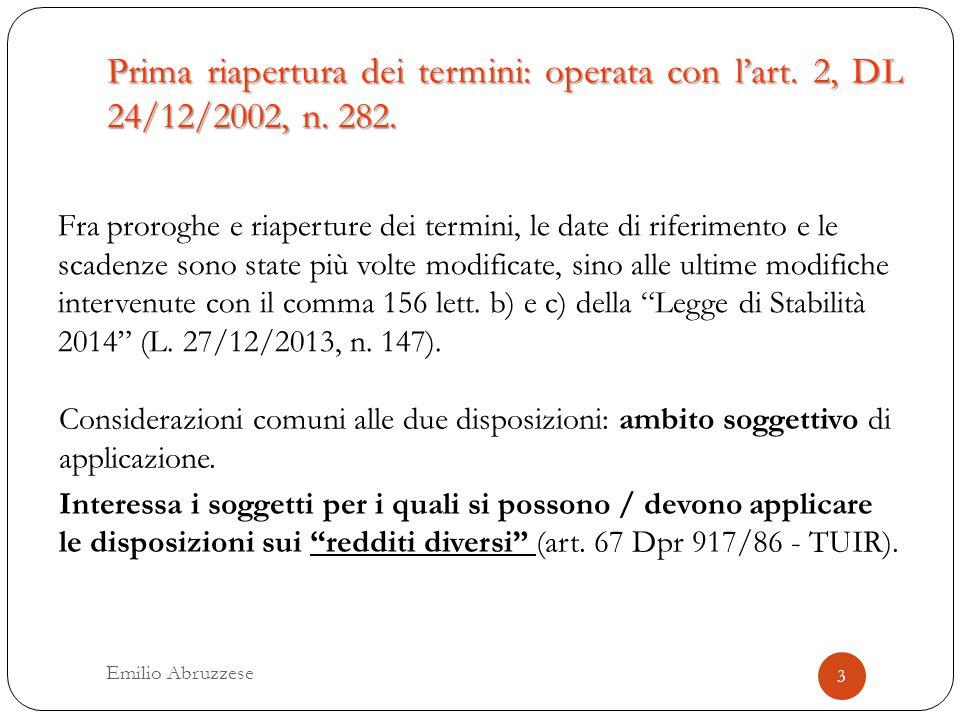 Prima riapertura dei termini: operata con l'art. 2, DL 24/12/2002, n. 282. Fra proroghe e riaperture dei termini, le date di riferimento e le scadenze