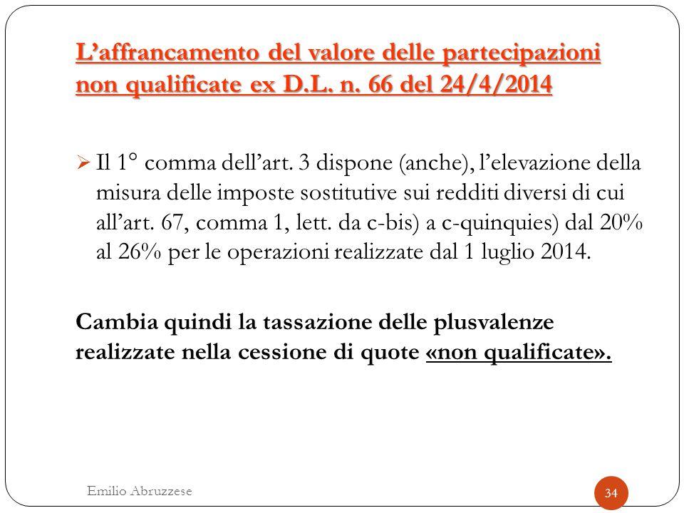 L'affrancamento del valore delle partecipazioni non qualificate ex D.L. n. 66 del 24/4/2014 34 Emilio Abruzzese  Il 1° comma dell'art. 3 dispone (anc