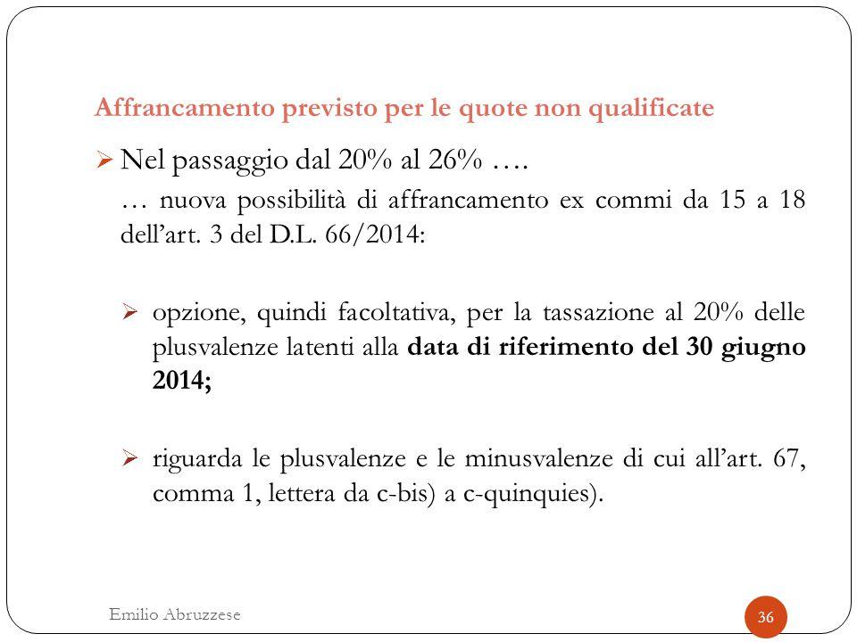 Affrancamento previsto per le quote non qualificate 36 Emilio Abruzzese  Nel passaggio dal 20% al 26% …. … nuova possibilità di affrancamento ex comm