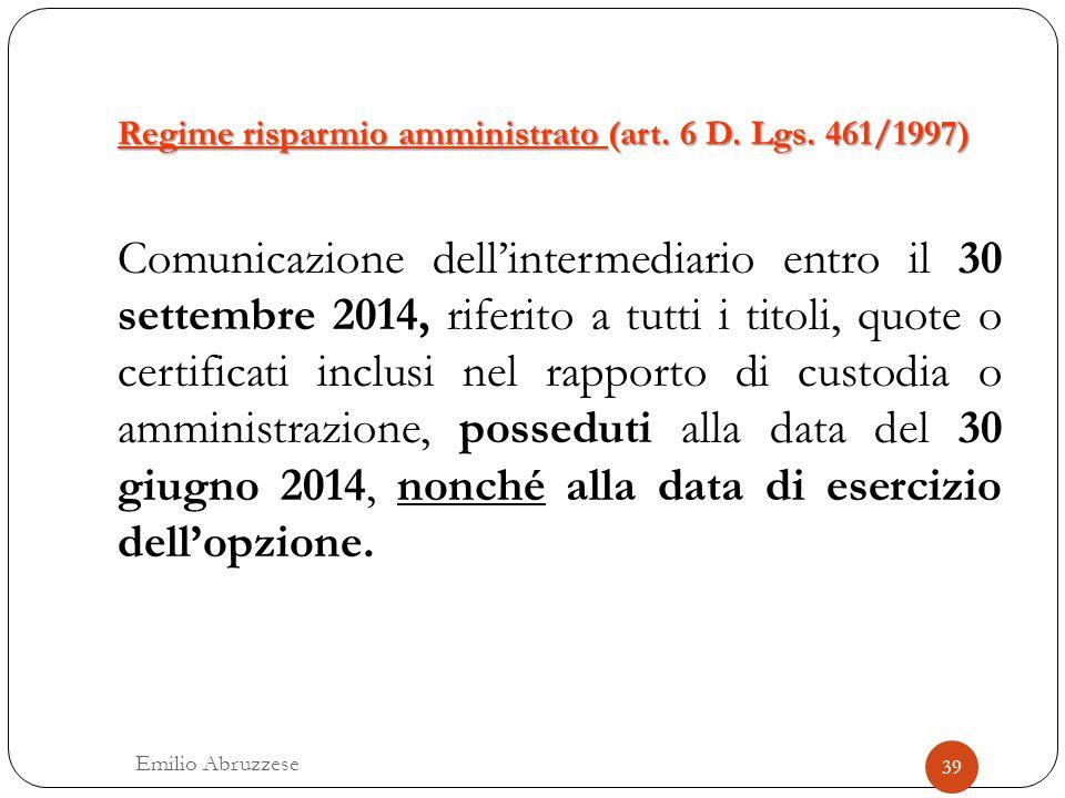 Regime risparmio amministrato (art. 6 D. Lgs. 461/1997) 39 Emilio Abruzzese Comunicazione dell'intermediario entro il 30 settembre 2014, riferito a tu