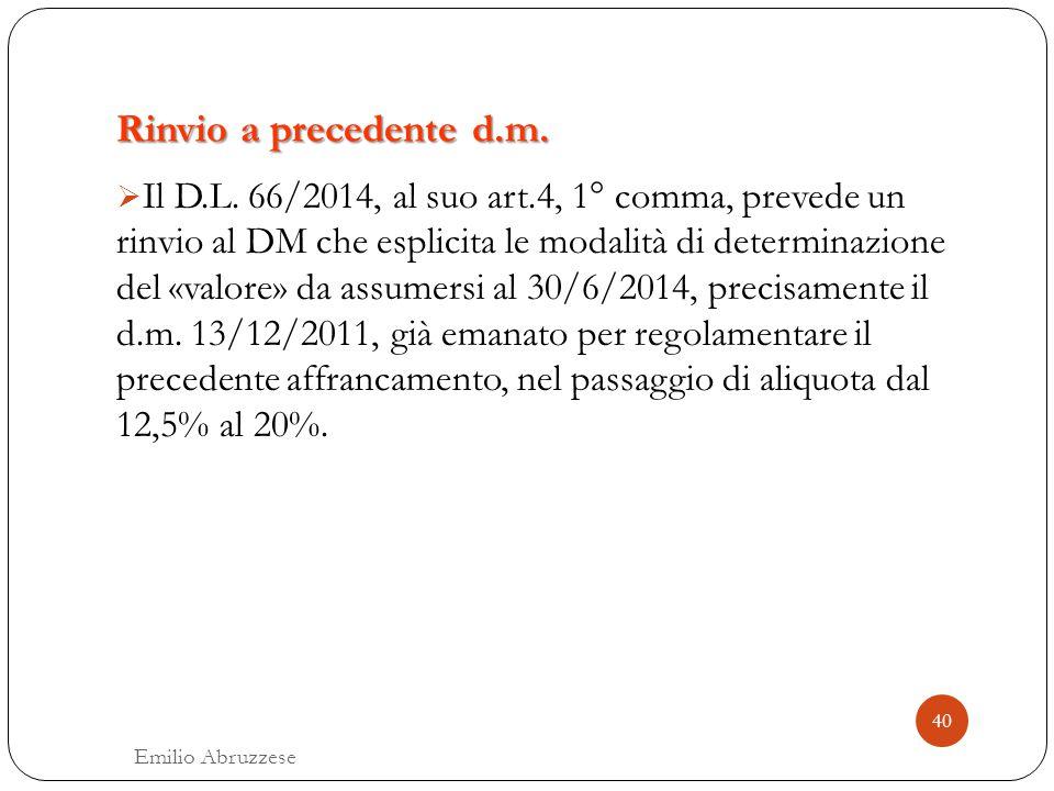 Rinvio a precedente d.m. 40 Emilio Abruzzese  Il D.L. 66/2014, al suo art.4, 1° comma, prevede un rinvio al DM che esplicita le modalità di determina