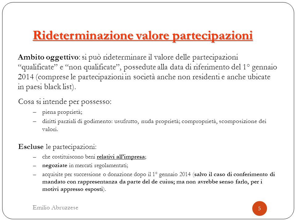 """Rideterminazione valore partecipazioni Ambito oggettivo: si può rideterminare il valore delle partecipazioni """"qualificate"""" e """"non qualificate"""", possed"""