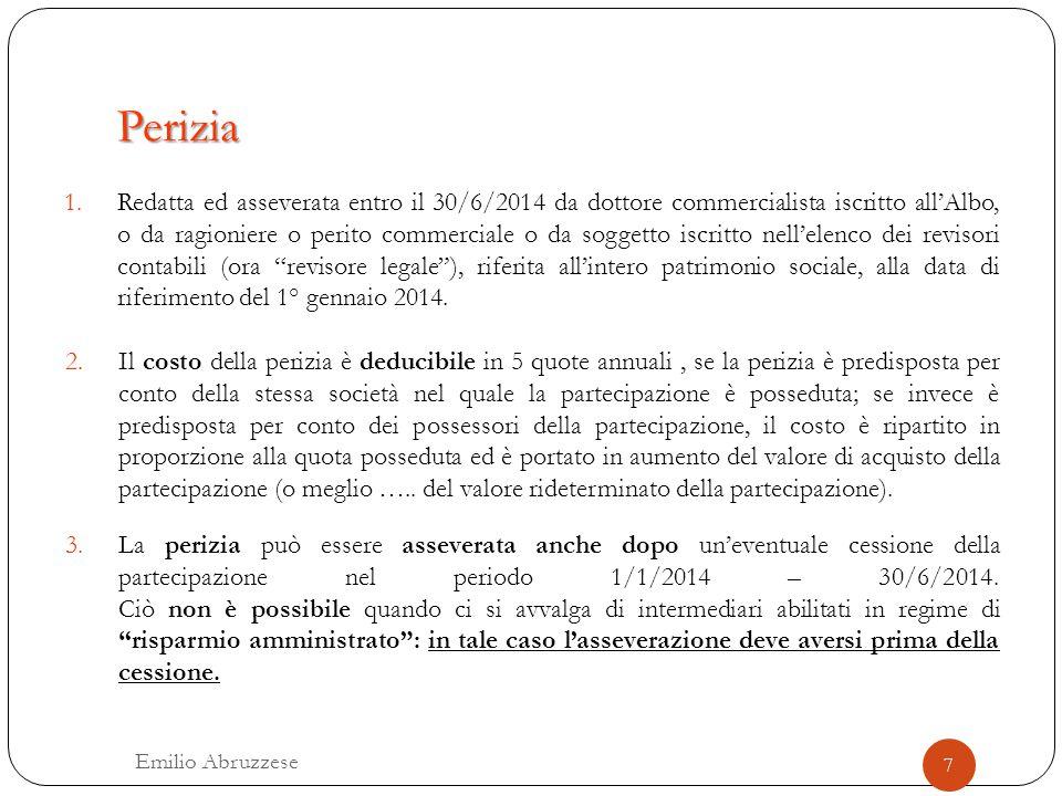 Perizia 1.Redatta ed asseverata entro il 30/6/2014 da dottore commercialista iscritto all'Albo, o da ragioniere o perito commerciale o da soggetto isc