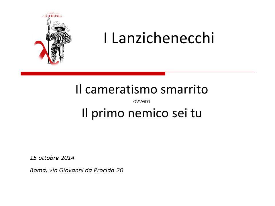 Il cameratismo smarrito ovvero Il primo nemico sei tu I Lanzichenecchi 15 ottobre 2014 Roma, via Giovanni da Procida 20