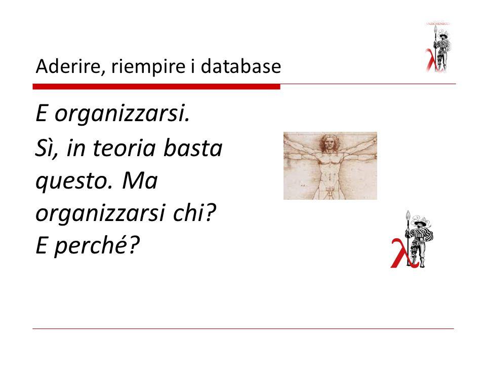 Aderire, riempire i database E organizzarsi. Sì, in teoria basta questo. Ma organizzarsi chi? E perché?