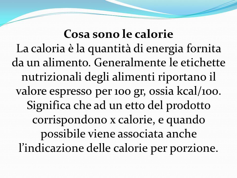 Cosa sono le calorie La caloria è la quantità di energia fornita da un alimento.