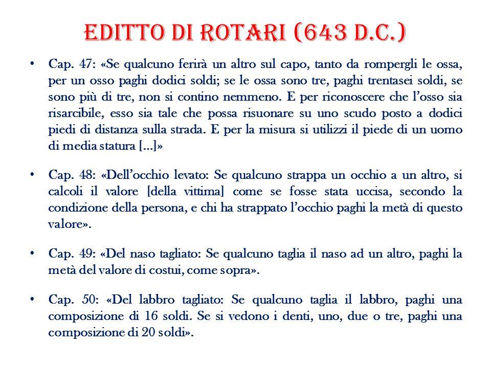 Editto di Rotari (643 D.C.) Cap. 47: «Se qualcuno ferirà un altro sul capo, tanto da rompergli le ossa, per un osso paghi dodici soldi; se le ossa son