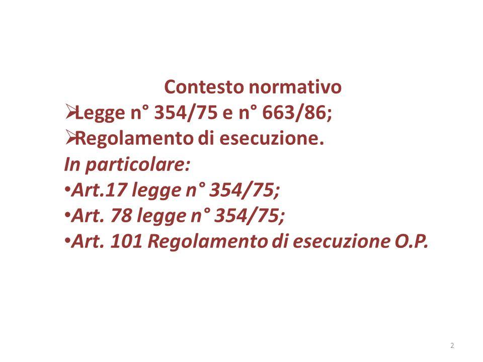 Contesto normativo  Legge n° 354/75 e n° 663/86;  Regolamento di esecuzione. In particolare: Art.17 legge n° 354/75; Art. 78 legge n° 354/75; Art. 1