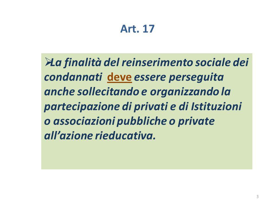 Art. 17  La finalità del reinserimento sociale dei condannati deve essere perseguita anche sollecitando e organizzando la partecipazione di privati e