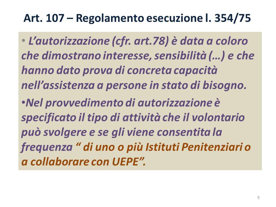 Art. 107 – Regolamento esecuzione l. 354/75 L'autorizzazione (cfr. art.78) è data a coloro che dimostrano interesse, sensibilità (…) e che hanno dato