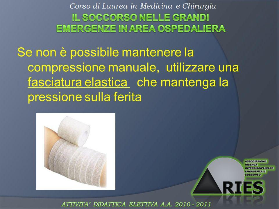 Se non è possibile mantenere la compressione manuale, utilizzare una fasciatura elastica che mantenga la pressione sulla ferita
