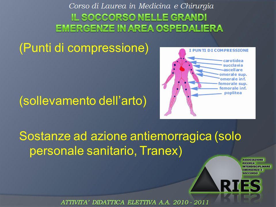 (Punti di compressione) (sollevamento dell'arto) Sostanze ad azione antiemorragica (solo personale sanitario, Tranex)
