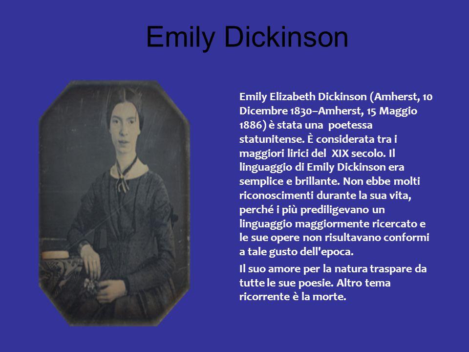 Emily Dickinson Emily Elizabeth Dickinson (Amherst, 10 Dicembre 1830–Amherst, 15 Maggio 1886) è stata una poetessa statunitense. È considerata tra i m