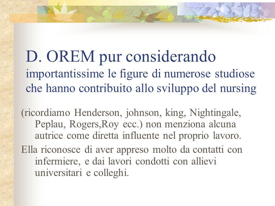 D. OREM pur considerando importantissime le figure di numerose studiose che hanno contribuito allo sviluppo del nursing (ricordiamo Henderson, johnson