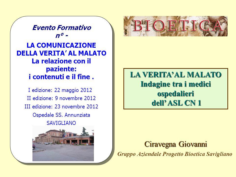 Evento Formativo n° - LA COMUNICAZIONE DELLA VERITA' AL MALATO La relazione con il paziente: i contenuti e il fine. I edizione: 22 maggio 2012 II ediz