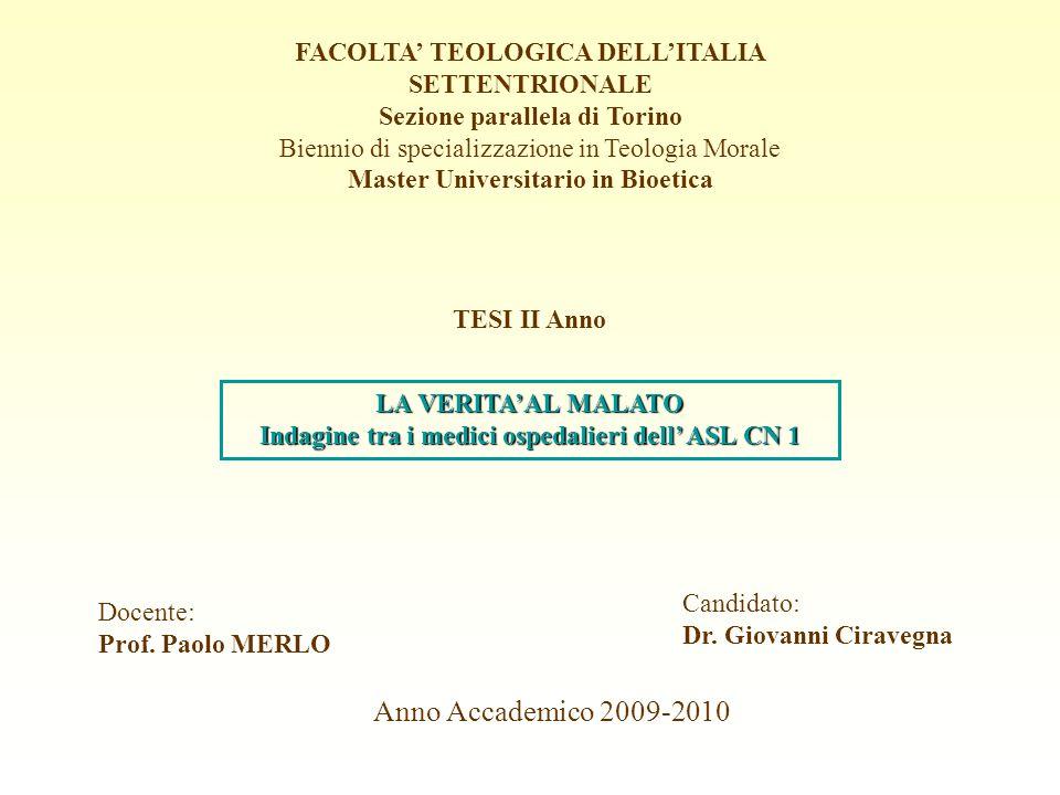 FACOLTA' TEOLOGICA DELL'ITALIA SETTENTRIONALE Sezione parallela di Torino Biennio di specializzazione in Teologia Morale Master Universitario in Bioetica TESI II Anno LA VERITA'AL MALATO Indagine tra i medici ospedalieri dell' ASL CN 1 Docente: Prof.