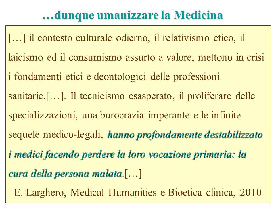 …dunque umanizzare la Medicina hanno profondamente destabilizzato i medici facendo perdere la loro vocazione primaria: la cura della persona malata […
