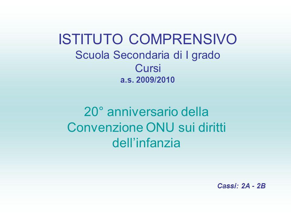 ISTITUTO COMPRENSIVO Scuola Secondaria di I grado Cursi a.s. 2009/2010 20° anniversario della Convenzione ONU sui diritti dell'infanzia Cassi: 2A - 2B