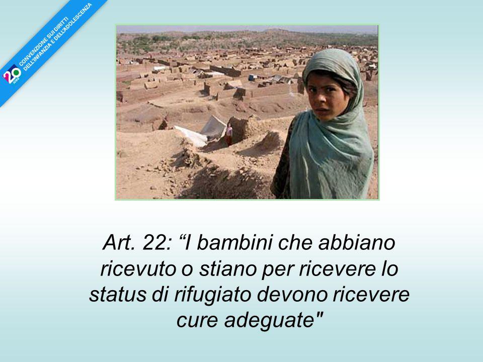 """Art. 22: """"I bambini che abbiano ricevuto o stiano per ricevere lo status di rifugiato devono ricevere cure adeguate"""