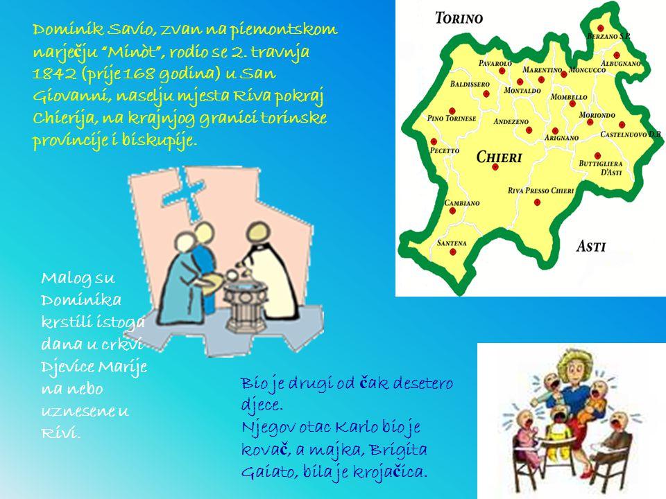 """Dominik Savio, zvan na piemontskom narje č ju """"Minòt"""", rodio se 2. travnja 1842 (prije 168 godina) u San Giovanni, naselju mjesta Riva pokraj Chierija"""