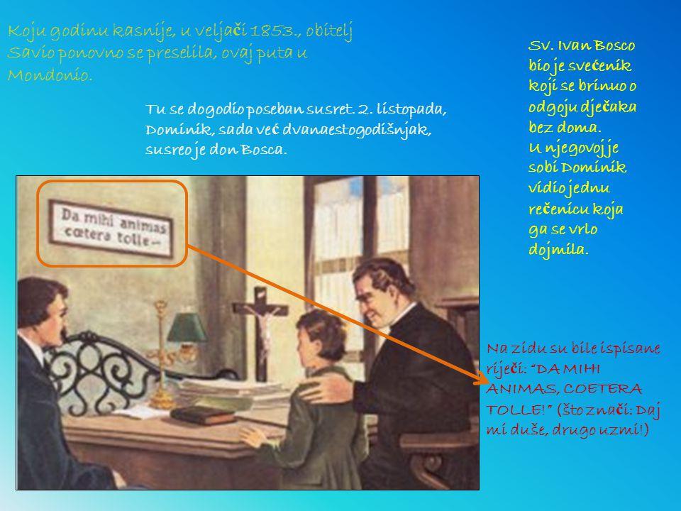 Koju godinu kasnije, u velja č i 1853., obitelj Savio ponovno se preselila, ovaj puta u Mondonio. Tu se dogodio poseban susret. 2. listopada, Dominik,