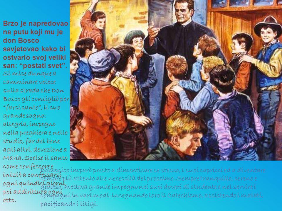 """Brzo je napredovao na putu koji mu je don Bosco savjetovao kako bi ostvario svoj veliki san: """"postati svet"""". Si mise dunque a camminare veloce sulla s"""