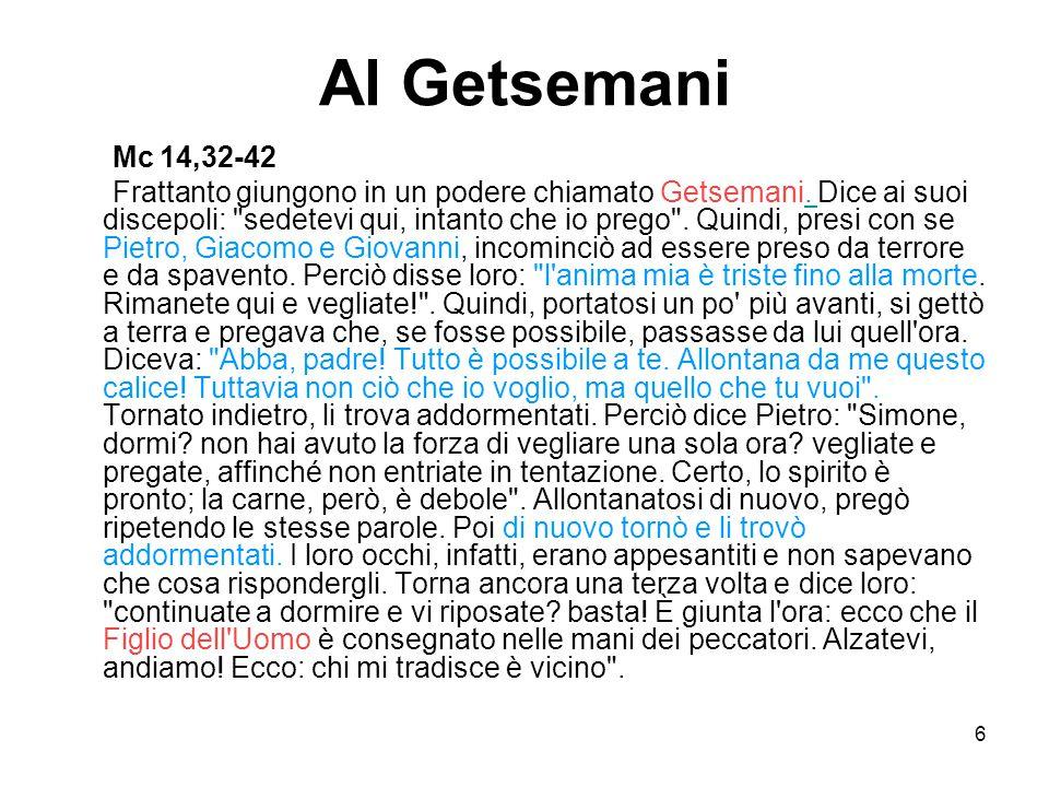 6 Al Getsemani Mc 14,32-42 Frattanto giungono in un podere chiamato Getsemani. Dice ai suoi discepoli: