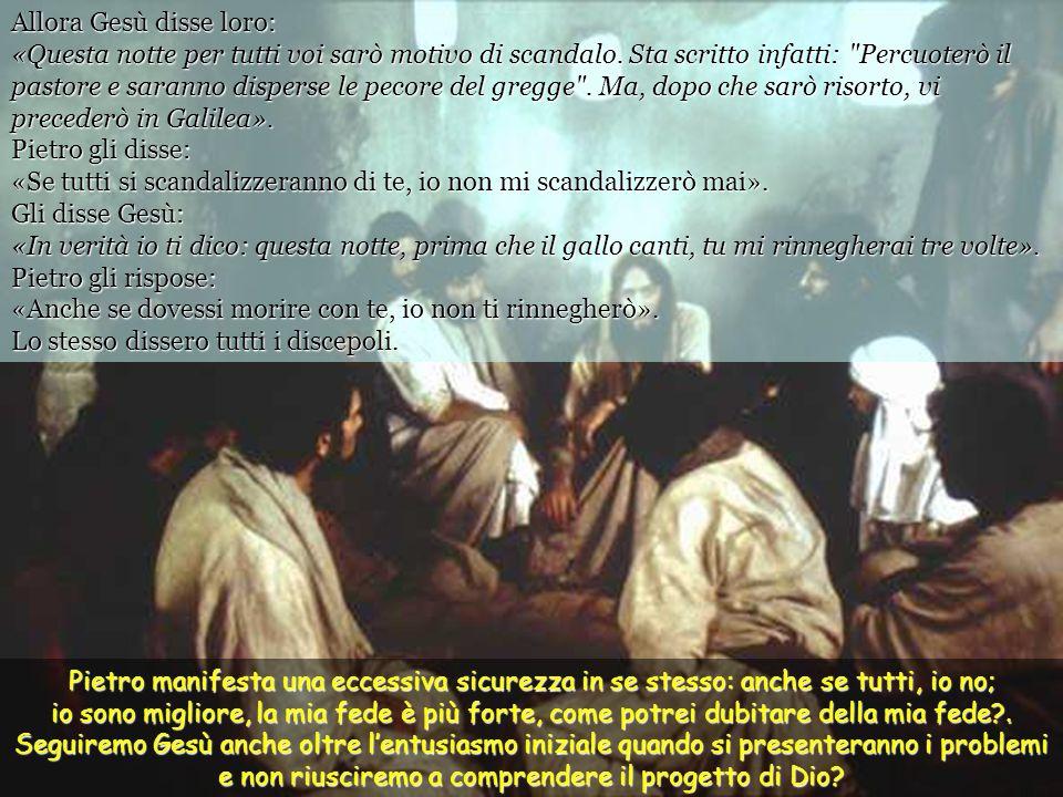 Allora Gesù disse loro: «Questa notte per tutti voi sarò motivo di scandalo.