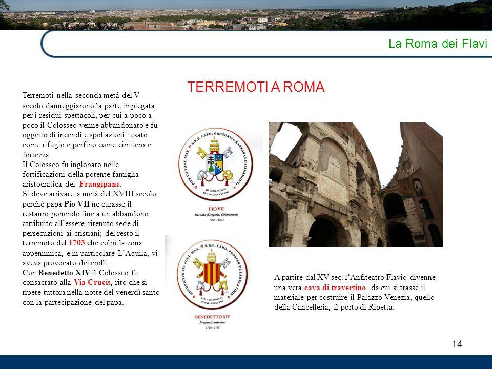 14 La Roma dei Flavi TERREMOTI A ROMA Terremoti nella seconda metà del V secolo danneggiarono la parte impiegata per i residui spettacoli, per cui a p