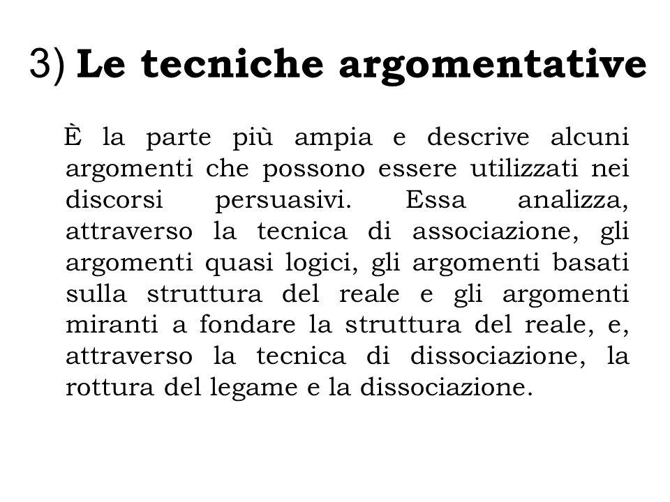 3) Le tecniche argomentative È la parte più ampia e descrive alcuni argomenti che possono essere utilizzati nei discorsi persuasivi.