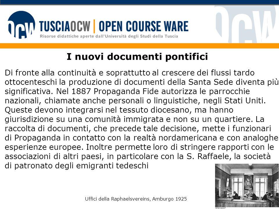 I nuovi documenti pontifici Di fronte alla continuità e soprattutto al crescere dei flussi tardo ottocenteschi la produzione di documenti della Santa Sede diventa più significativa.
