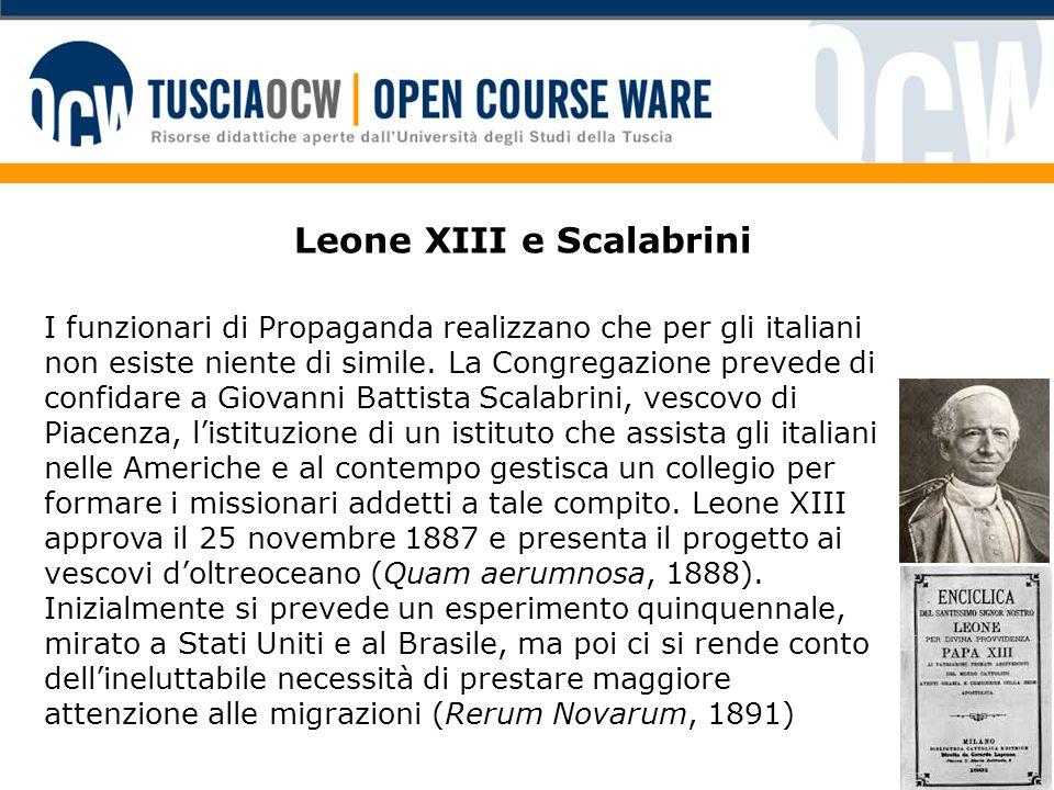 Leone XIII e Scalabrini I funzionari di Propaganda realizzano che per gli italiani non esiste niente di simile. La Congregazione prevede di confidare