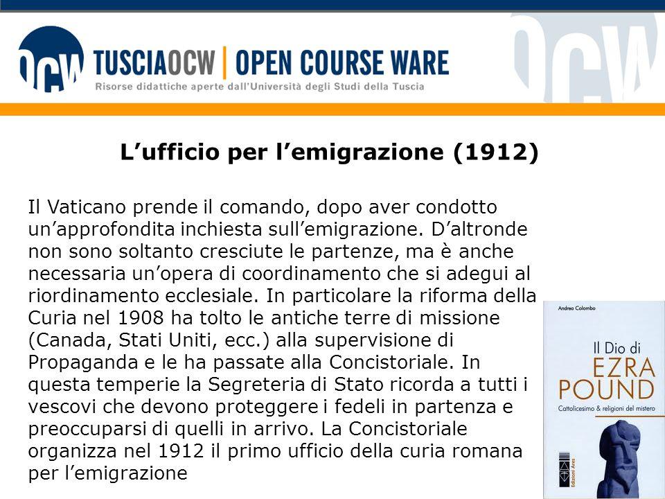 L'ufficio per l'emigrazione (1912) Il Vaticano prende il comando, dopo aver condotto un'approfondita inchiesta sull'emigrazione. D'altronde non sono s