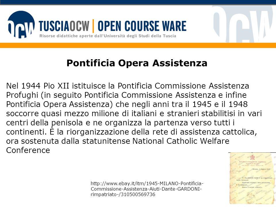 Pontificia Opera Assistenza Nel 1944 Pio XII istituisce la Pontificia Commissione Assistenza Profughi (in seguito Pontificia Commissione Assistenza e
