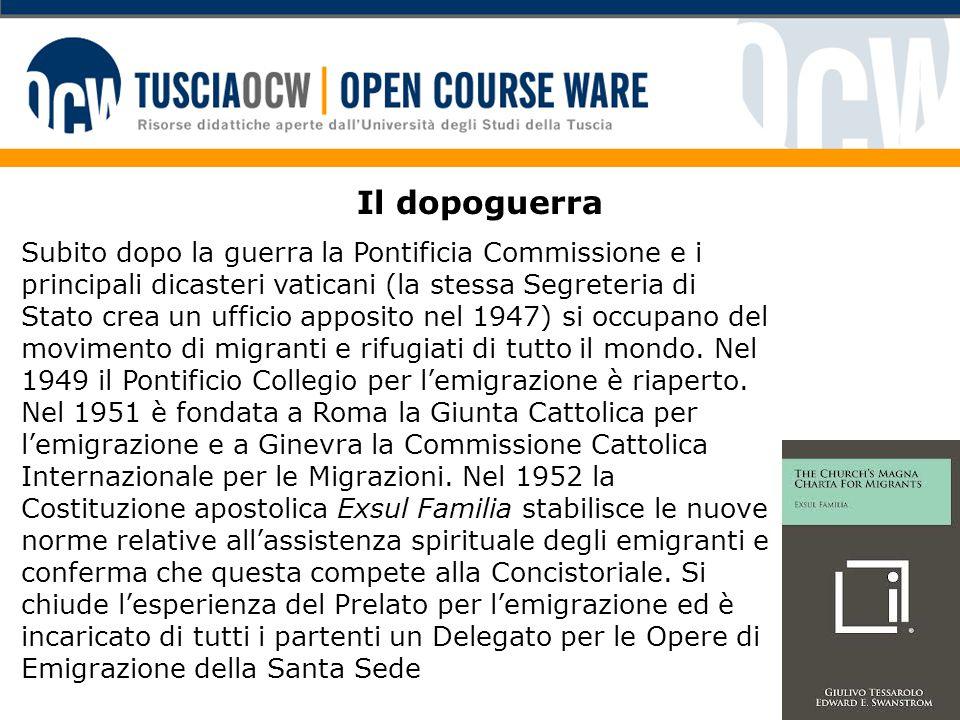 Il dopoguerra Subito dopo la guerra la Pontificia Commissione e i principali dicasteri vaticani (la stessa Segreteria di Stato crea un ufficio apposito nel 1947) si occupano del movimento di migranti e rifugiati di tutto il mondo.