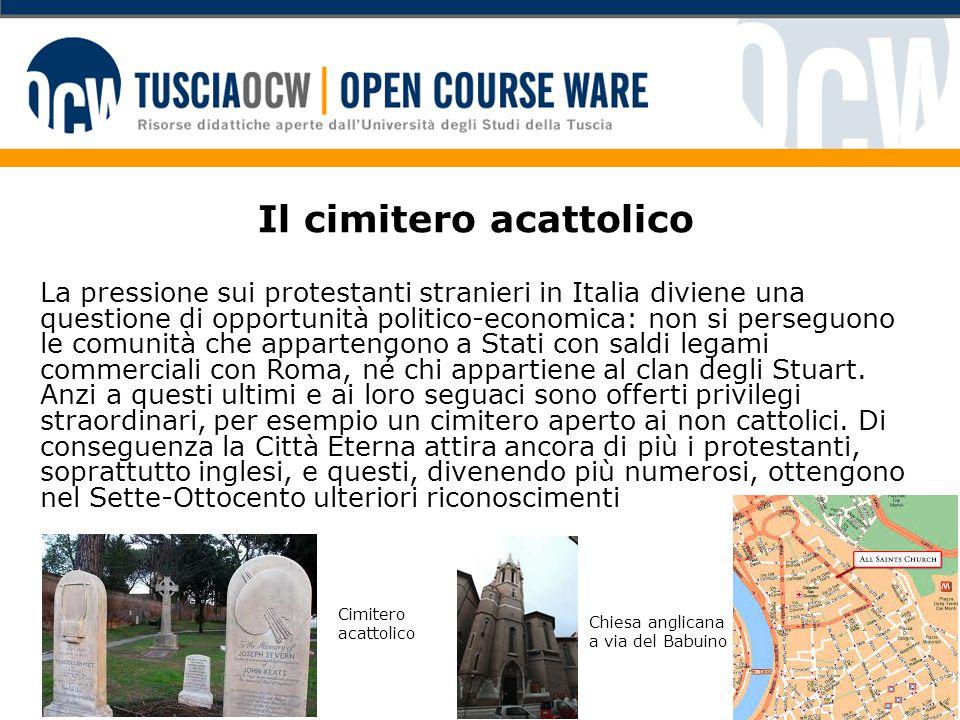 Il cimitero acattolico La pressione sui protestanti stranieri in Italia diviene una questione di opportunità politico-economica: non si perseguono le